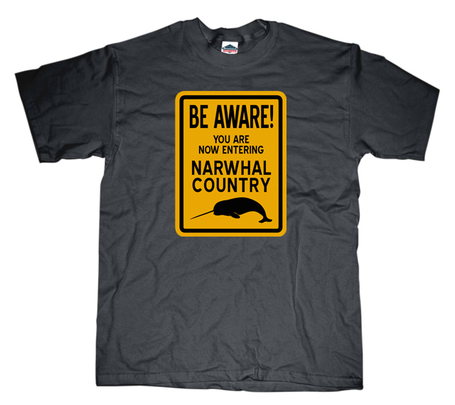 Be Aware! You Are Now Entering Narwhal Country Sign T-shirt